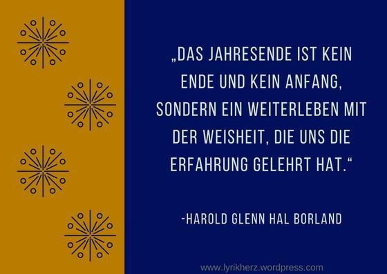 Das Jahresende ist kein Ende und kein Anfang sondern ein Weiterleben mit der Weisheit die uns die Erfahrung gelehrt hat, Harold Glenn Hal Borland, zitat, weisheit, quotes, poster, design, lyrik herz, bild